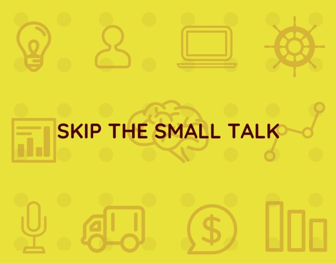 How to skip the small talk